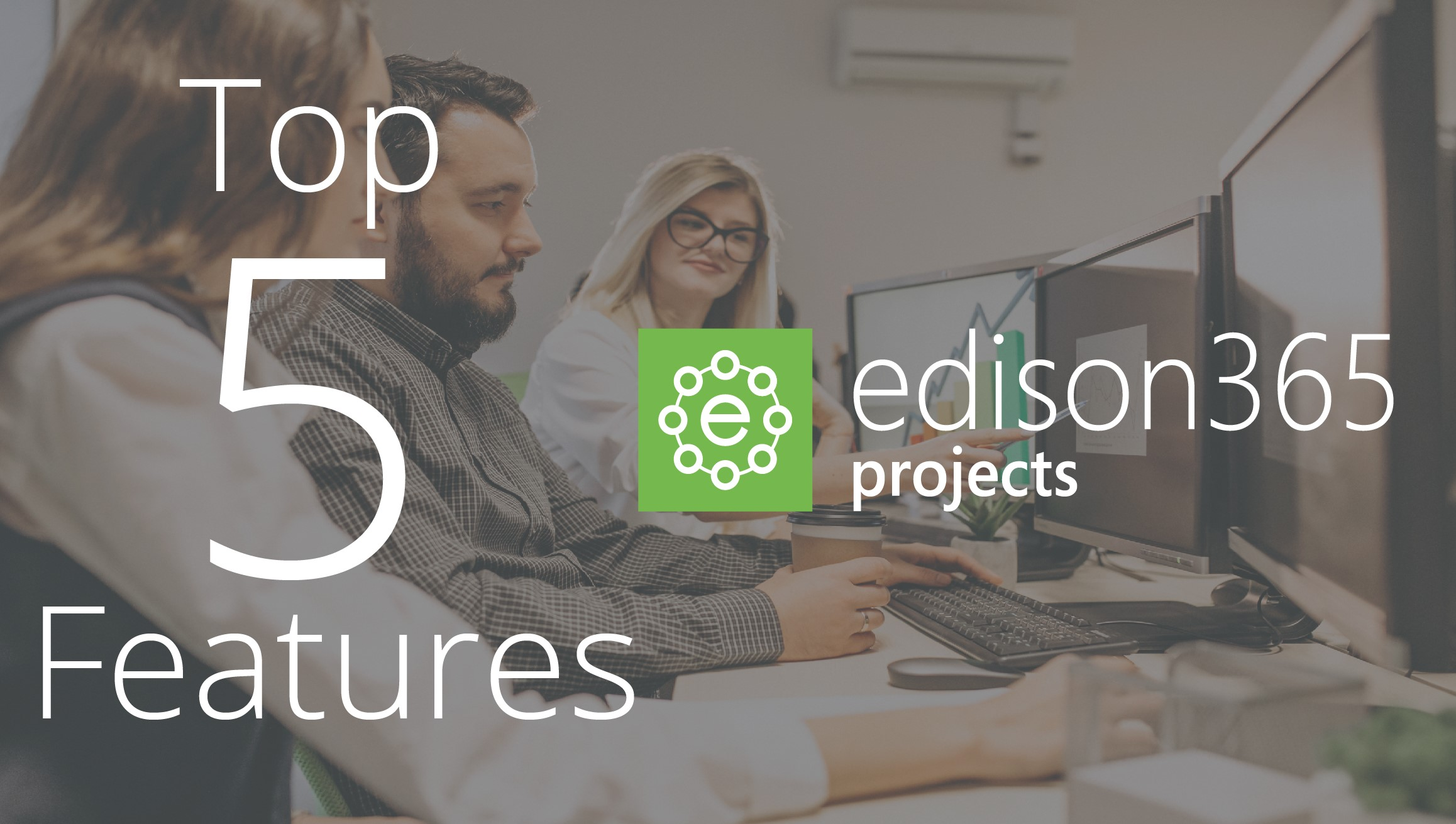 Top 5 features to edison365projects software